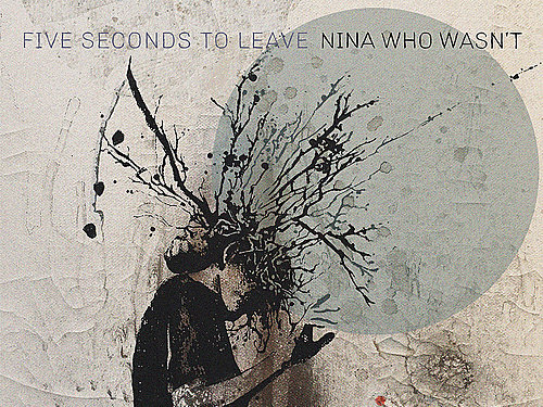 FIVE SECONDS TO LEAVE – Nina Who Wasn't