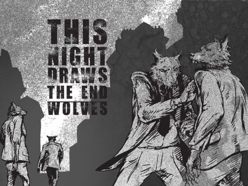 THIS NIGHT DRAWS THE END – Wolves