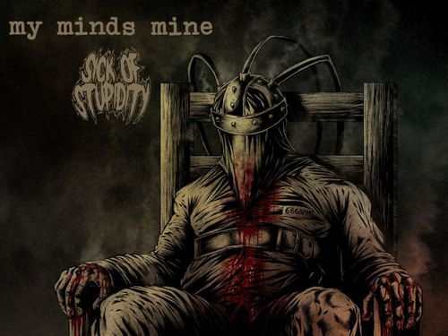 MY MINDS MINE / SICK OF STUPIDITY